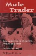 Mule Trader Ray Lum's Tales of Horses, Mules and Men