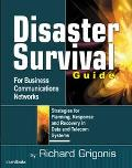 Disaster Survival Guide for Business Communications Networks Strategies for Planning, Respon...