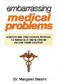 Embarrassing Medical Problems Everything You Always Wanted to Know but Were Afraid to Ask Yo...