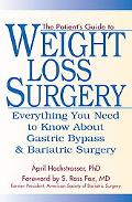 Patient's Guide to Weight Loss Surgery Everything You Need to Know about Gastric Bypass and ...