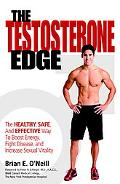 Testosterone Edge The Power to Boost Energy, Fight Disease, Improve Mood, and Increase Sexua...
