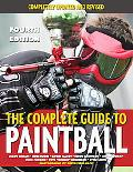 Complete Guide to Paintball Completely Updated and Revised