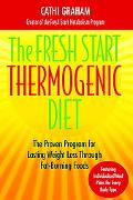 Fresh Start Thermogenic Diet : The Proven Program for Lasting Weight Loss Through Fat-Burnng...