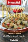 Cooking Well: Prostate Health: Over 100 Easy & Delicious Recipes for Prostate Wellness