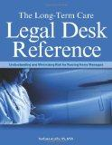 Long-Term Care Legal Desk Reference Understanding And Minimizing Risk for Nursing Home Managers