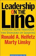 Leadership on the Line Staying Alive Through the Dangers of Leading