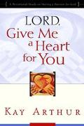 Lord, Give Me a Heart for You A Devotional Study on Having a Passion for God