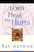 Lord, Heal My Hurts A Devotional Study on God's Care and Deliverance