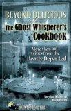 Beyond Delicious: The Ghost Whisperer's Cookbook: More than 100 Recipes from the Dearly Depa...