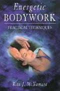 Energetic Bodywork Practical Techniques