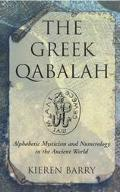 Greek Qabalah Alphabetical Mysticism and Numerology in the Ancient World