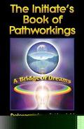 Initiate's Book of Pathworkings: A Bridge of Dreams - Dolores Ashcroft-Nowicki - Paperback