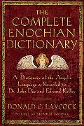 Complete Enochian Dictionary A Dictionary of the Angelic Language As Revealed to Dr. John De...