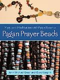 Pagan Prayer Beads Magic and Meditation with Pagan Rosaries