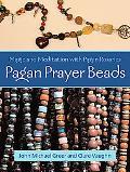 Pagan Prayer Beads Magic and Meditation with Pagan Rosaries