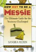How Not to Be a Messie The Ultimate Guide for the Neatness Challenged  The Messies Manual/th...