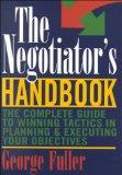 The Negotiators Handbook: The Complete Guide to Winning Tactics in Planning & Executing Your...