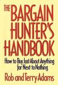 Bargain Hunters Handbook How to Buy Just About Anything for Next to Nothing