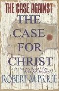 Case Against the Case for Christ : A New Testament Scholar Refutes Lee Strobel