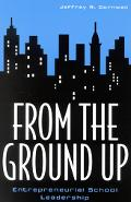 From the Ground Up Entrepreneurial School Leadership