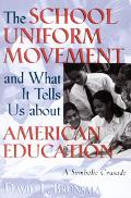 School Uniform Movement and What It Tells Us About American Education A Symbolic Crusade