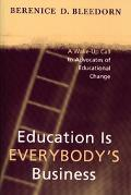 Education Is Everybody's Business A Wake-up Call to Advocates of Educational Change