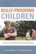 Bully-proofing Children A Practical, Hands-on Guide to Stopping Bullying