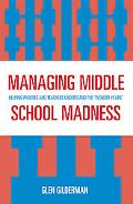 Managing Middle School Madness Helping Parents And Teachers Understand the