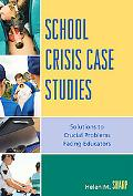 School Crisis Case Studies Solutions to the Crucial Problems Facing Educators