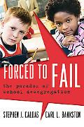 Forced to Fail The Paradox of School Desegregation
