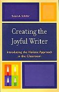 Creating the Joyful Writer Introducing the Holistic Approach in the Classroom