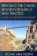 Bridging the Chasm Between Research and Practice: A Guide to Major Educational Research