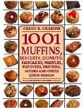 1001 Muffins, Biscuits, Doughnuts, Pancakes, Waffles, Popovers, Fritters, Scones and Other Q...