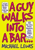 Guy Walks Into A Bar... 501 Bar Jokes, Stories, Anecdotes, Quips, Quotes, Riddles, And Wisec...