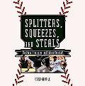 Splitters, Squeezes, and Steals: The Inside Story of Baseball's Greatest Techniques, Strateg...