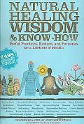 Natural Healing Wisdom & Know How: Useful Practices, Recipes, and Formulas for a Lifetime of...