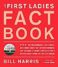 The First Ladies Fact Book: The Childhoods, Courtships, Marriages, Campaigns, Accomplishment...