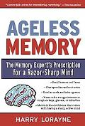 Ageless Memory: Secrets for Keeping Your Mind Young and Your Brain Sharp - From the World's ...