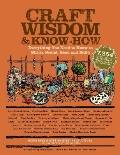 Craft Wisdom and Know-How : Everything You Need to Stitch, Sculpt, Bead and Build