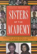 Sisters of the Academy Emergent Black Women Scholars in Higher Education