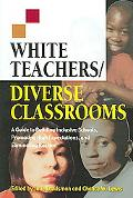 White Teachers / Diverse Classrooms A Guide to Building Inclusive Schools, Promoting High Ex...