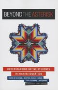 Beyond the Asterisk : Understanding Native Students in Higher Education