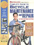 Bicycling Magazine's Complete Guide to Bicycle Maintenance and Repairfor R Oad and Mountain ...