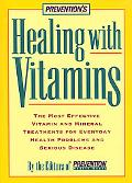 Prevention's Healing With Vitamins The Most Effective Vitamin and Mineral Treatments for Everyday Health Problems and Serious Disease