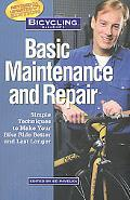 Bicycling Magazine's Basic Maintenance and Repair Simple Techniques to Make Your Bike Ride B...