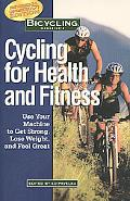 Bicycling Magazine's Cycling for Health and Fitness Use Your Machine to Get Strong, Lose Wei...
