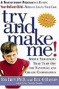 Try and Make Me!: A Revolutionary Program for Raising Your Defiant Child; Without Losing You...