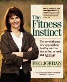 The Fitness Instinct: The Revolutionary Approach to Healthy Exercise that is Fun, Natural, a...