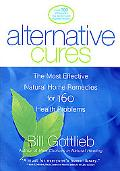 Alternative Cures The Most Effective Natural Home Remedies for 160 Health Problems