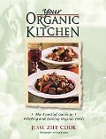 Your Organic Kitchen The Essential Guide to Selecting and Cooking Organic Foods